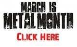 March is Metal Month - Click Here!